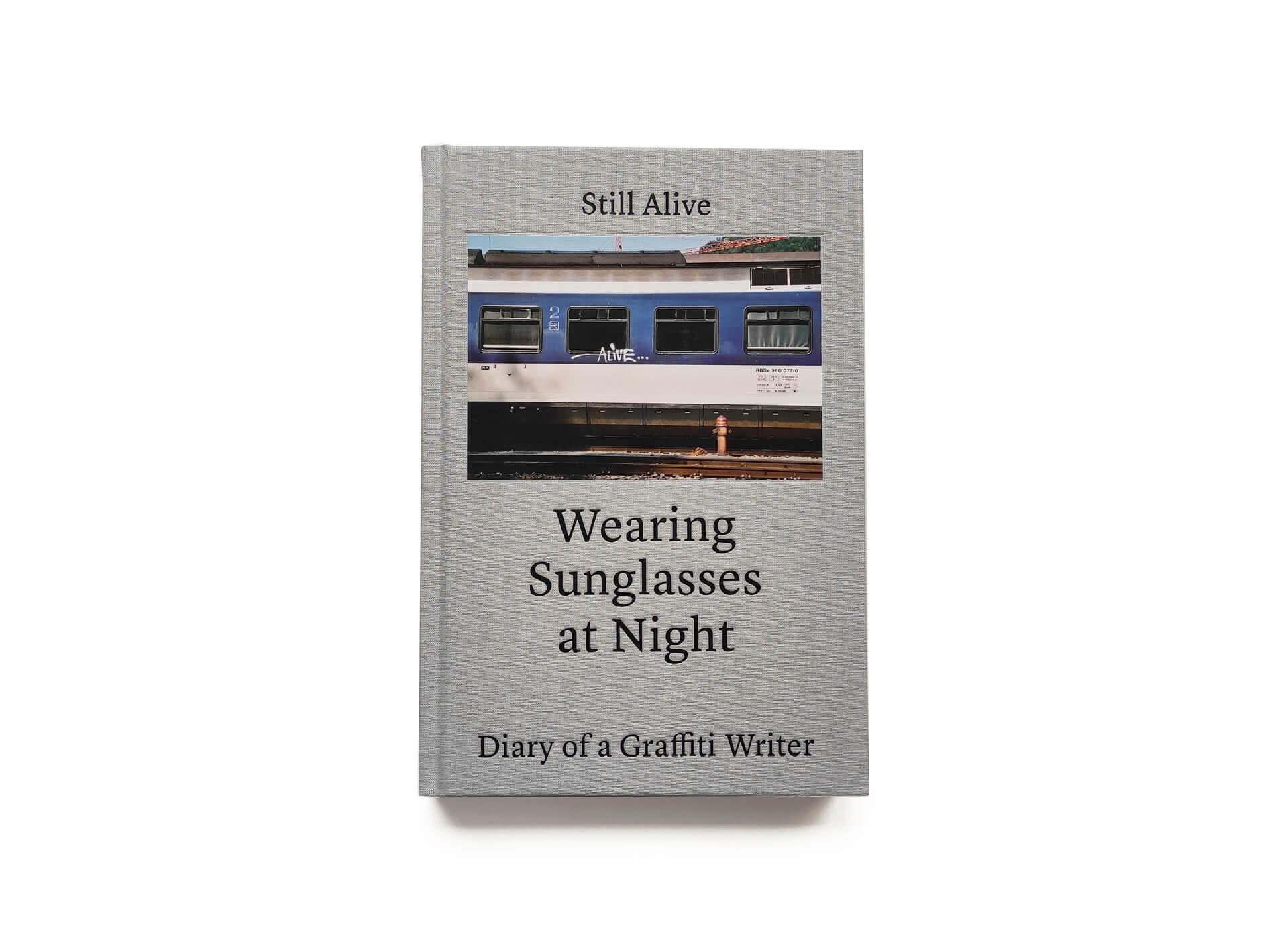 Still Alive - Wearing Sunglasses at Night - Diary of a Graffiti Writer